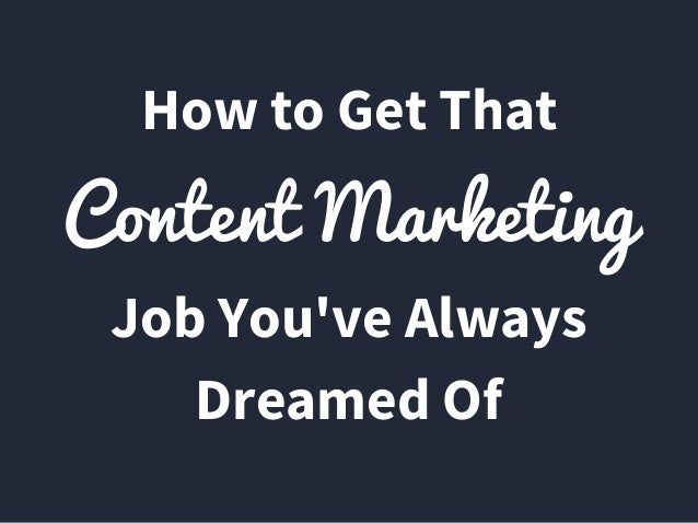 ContentMarketing How to Get That Job You've Always Dreamed Of
