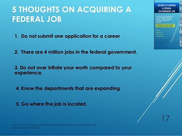 ... 17. 5 THOUGHTS ON ACQUIRING A FEDERAL JOB ...