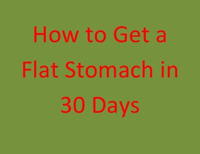 How to Get a Flat Stomach in 30 Days