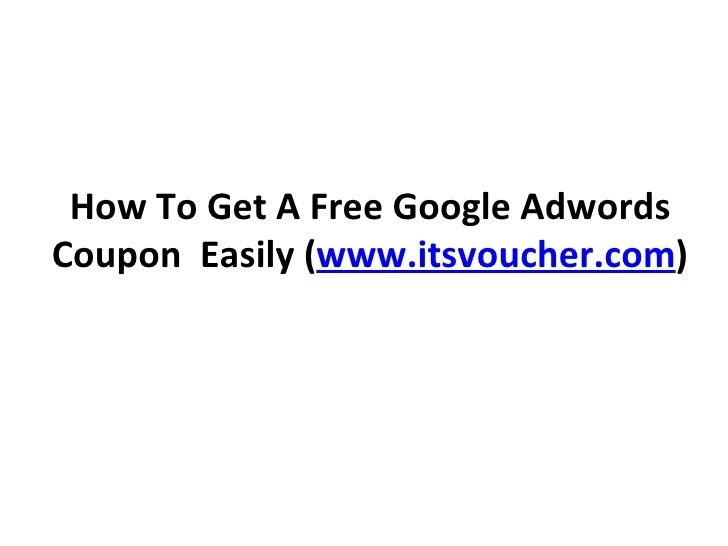 How To Get A Free Google Adwords Coupon  Easily ( www.itsvoucher.com )