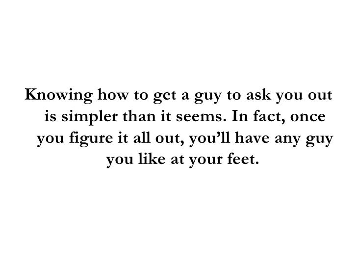 How To Get A Guy To Ask You Out 7