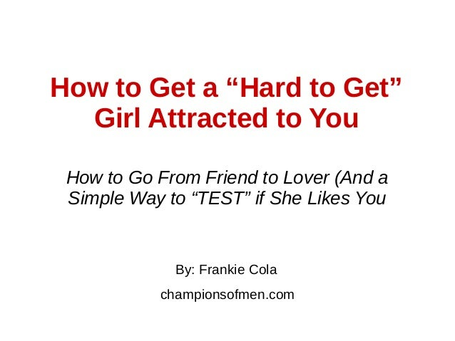 "How to Get a ""Hard to Get"" Girl Attracted to You By: Frankie Cola championsofmen.com How to Go From Friend to Lover (And a..."
