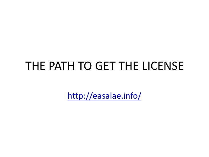 THE PATH TO GET THE LICENSE       http://easalae.info/