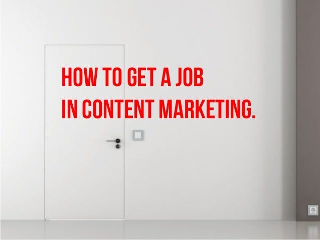 HOW TO GET A JOB  IN CONTENT MARKETING.