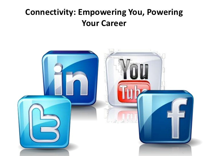 Connectivity: Empowering You, Powering               Your Career