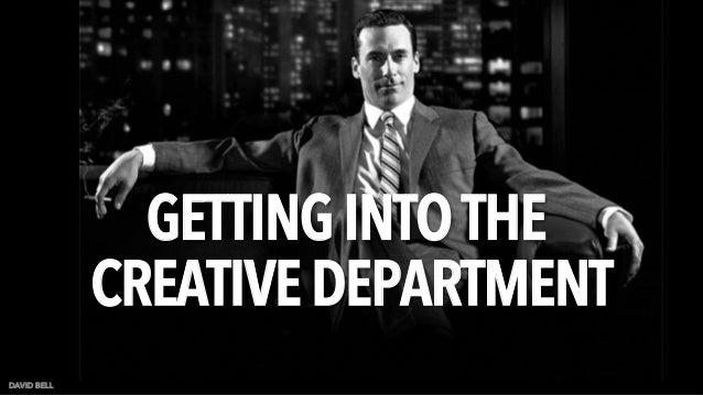 GETTINGINTOTHE CREATIVEDEPARTMENT DAVID BELL