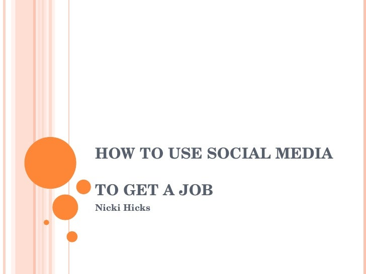 HOW TO USE SOCIAL MEDIA  TO GET A JOB Nicki Hicks