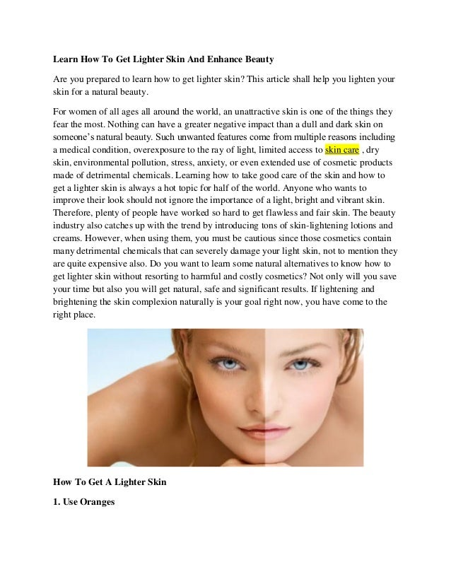 Learn How To Get Lighter Skin And Enhance Beauty  Are you prepared to learn how to get lighter skin? This article shall he...