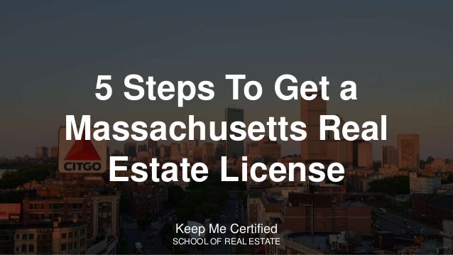 5 Steps To Get a Massachusetts Real Estate License Keep Me Certified SCHOOL OF REAL ESTATE