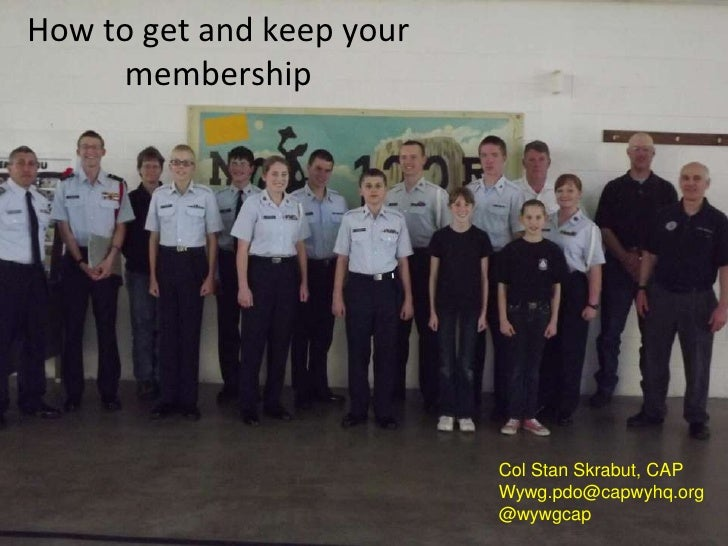 How to get and keep your     membership                           Col Stan Skrabut, CAP                           Wywg.pdo...