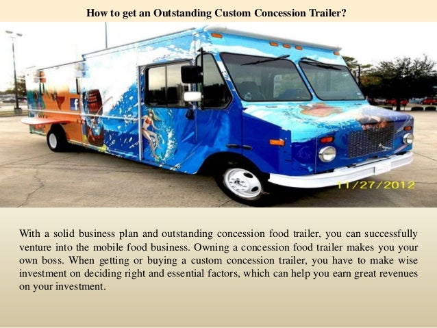How to get an Outstanding Custom Concession Trailer?  With a solid business plan and outstanding concession food trailer, ...