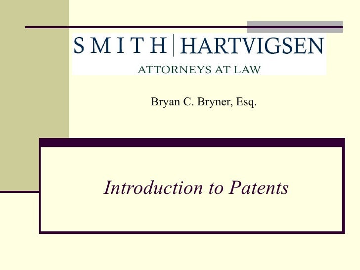 Introduction to Patents Bryan C. Bryner, Esq.