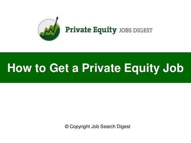 How to Get a Private Equity Job          © Copyright Job Search Digest