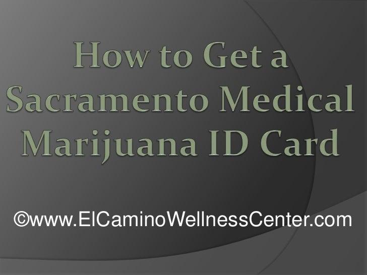 How to Get a Sacramento Medical Marijuana ID Card<br />©www.ElCaminoWellnessCenter.com<br />
