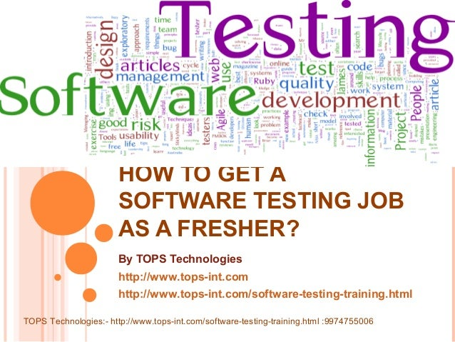 HOW TO GET A SOFTWARE TESTING JOB AS A FRESHER? By TOPS Technologies http://www.tops-int.com http://www.tops-int.com/softw...