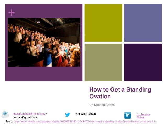 + How to Get a Standing Ovation Dr. Mazlan Abbas [Source: http://www.linkedin.com/today/post/article/20130708135010-248470...