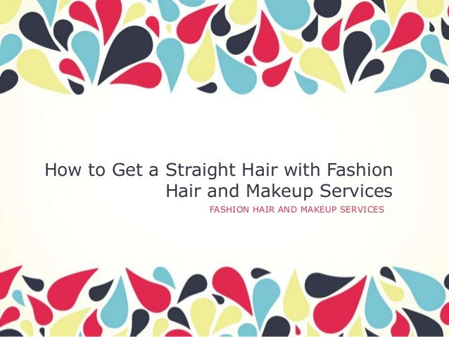 How to Get a Straight Hair with Fashion Hair and Makeup Services FASHION HAIR AND MAKEUP SERVICES