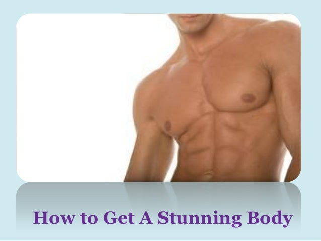 How to Get A Stunning Body