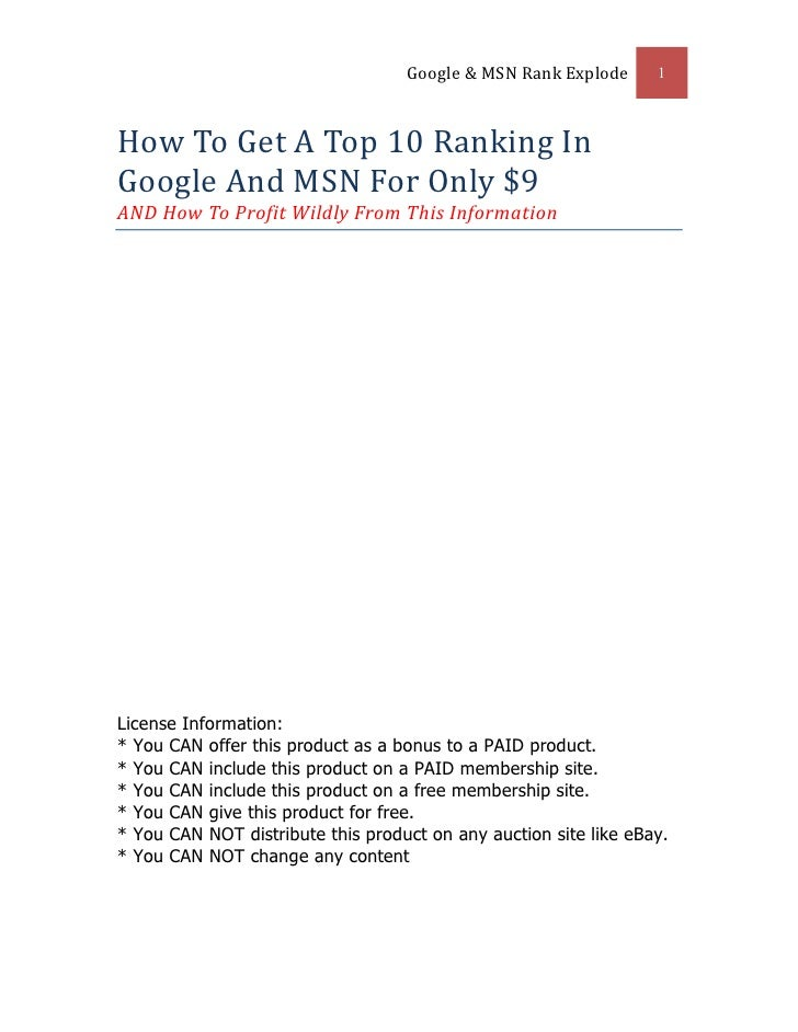 Google & MSN Rank Explode      1How To Get A Top 10 Ranking InGoogle And MSN For Only $9AND How To Profit Wildly From This...