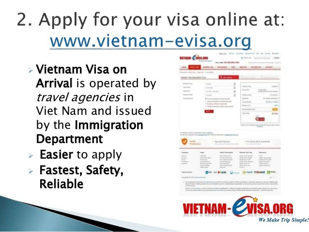 4 steps to get Vietnam Visa On Arrival:  1. Fill out the online application form at:  www.vietnam-evisa.org/apply-visa.htm...