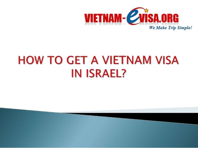 1. Apply at the Vietnam Embassy Israel  2. Apply for your visa online at:  www.vietnam-evisa.org  Both ways guarantee your...