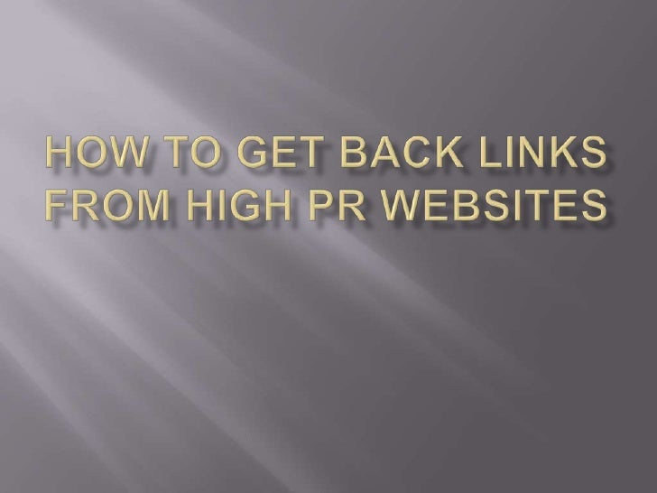 How to Get Back Links From High PR Websites<br />