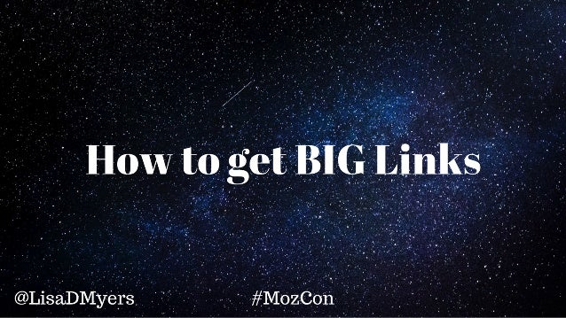 How to get BIG Links @LisaDMyers