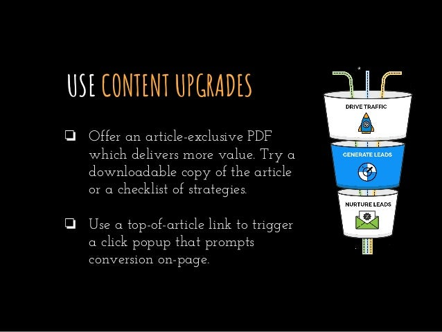 USE CONTENT UPGRADES ❏ Offer an article-exclusive PDF which delivers more value. Try a downloadable copy of the article or...