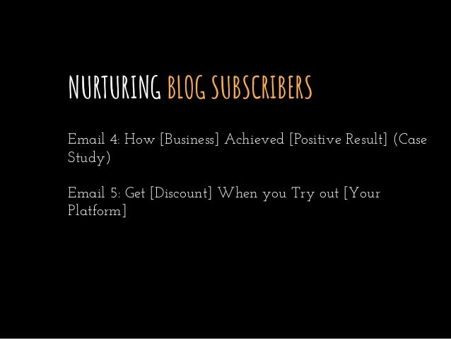NURTURING BLOG SUBSCRIBERS Email 4: How [Business] Achieved [Positive Result] (Case Study) Email 5: Get [Discount] When yo...