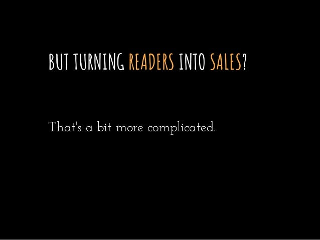 BUT TURNING READERS INTO SALES? That's a bit more complicated.