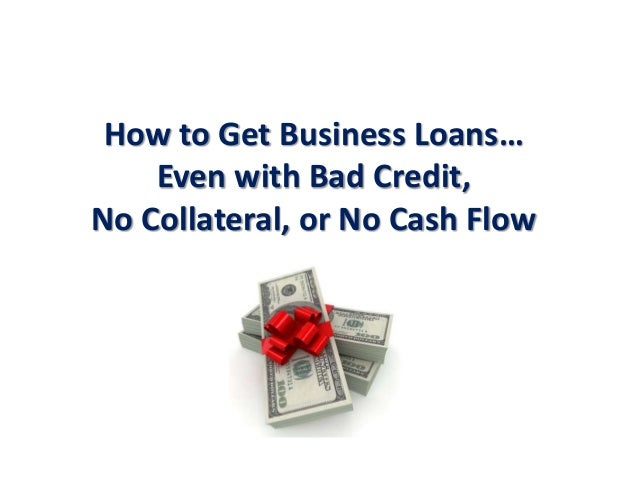 How can i get a business loan with bad credit and no money
