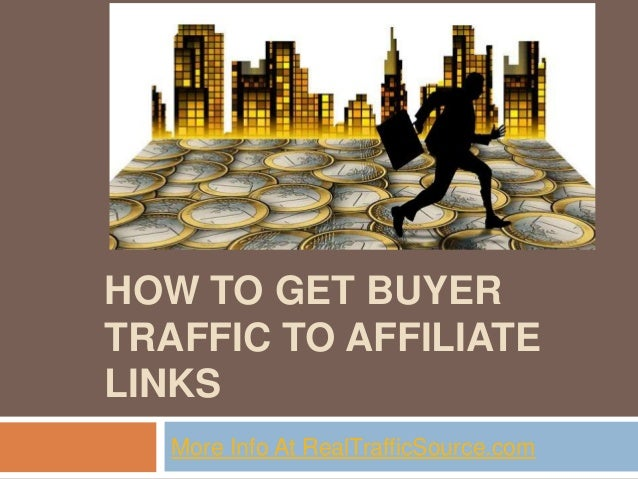 HOW TO GET BUYERTRAFFIC TO AFFILIATELINKSMore Info At RealTrafficSource.com