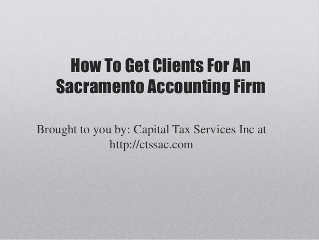 How To Get Clients For An   Sacramento Accounting FirmBrought to you by: Capital Tax Services Inc at              http://c...