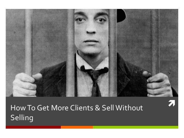 How  To  Get  More  Clients  &  Sell  Without   Selling    ì