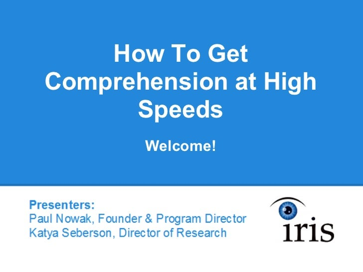 How To GetComprehension at High      Speeds       Welcome!