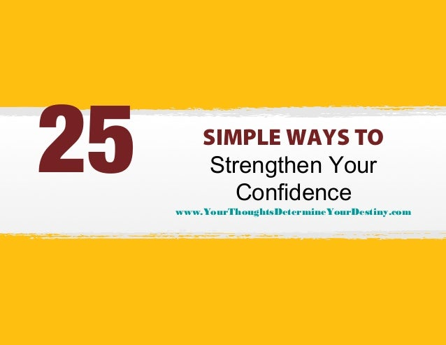 25  SIMPLE WAYS TO Strengthen Your Confidence  www.YourThoughtsDetermineYourDestiny.com