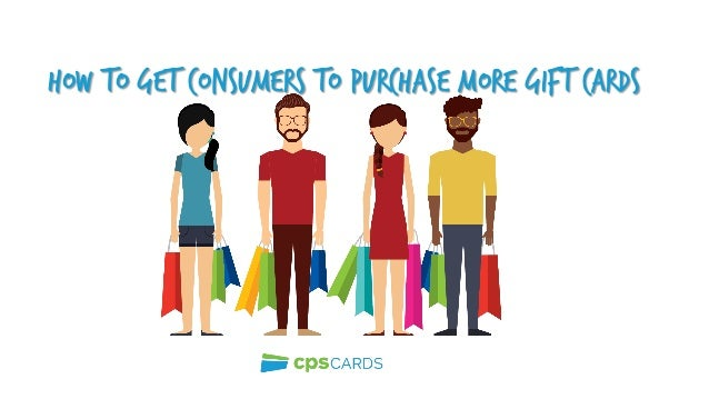HOW TO GET Consumers to Purchase More Gift Cards