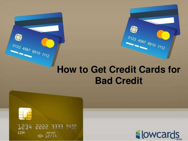 Credit Cards For Bad Credit >> How To Get Credit Cards For Bad Credit