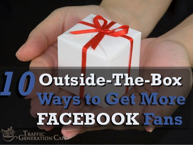 10  Outside-The-Box Ways to Get More FACEBOOK Fans