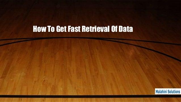 How To Get Fast Retrieval Of Data