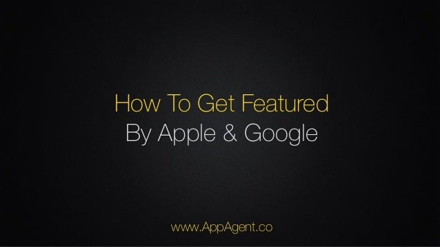 How To Get Featured By Apple & Google www.AppAgent.co