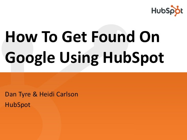How To Get Found On Google Using HubSpot Dan Tyre & Heidi Carlson HubSpot