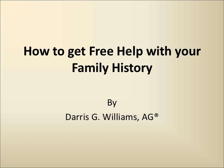 How to get Free Help with your        Family History                  By       Darris G. Williams, AG®