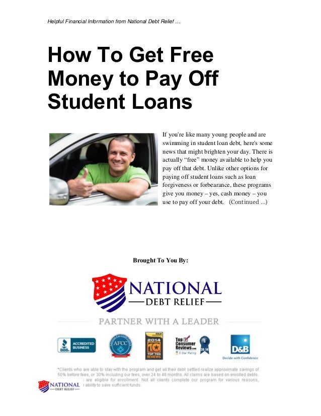 Helpful Financial Information from National Debt Relief … How To Get Free Money to Pay Off Student Loans If you're like ma...