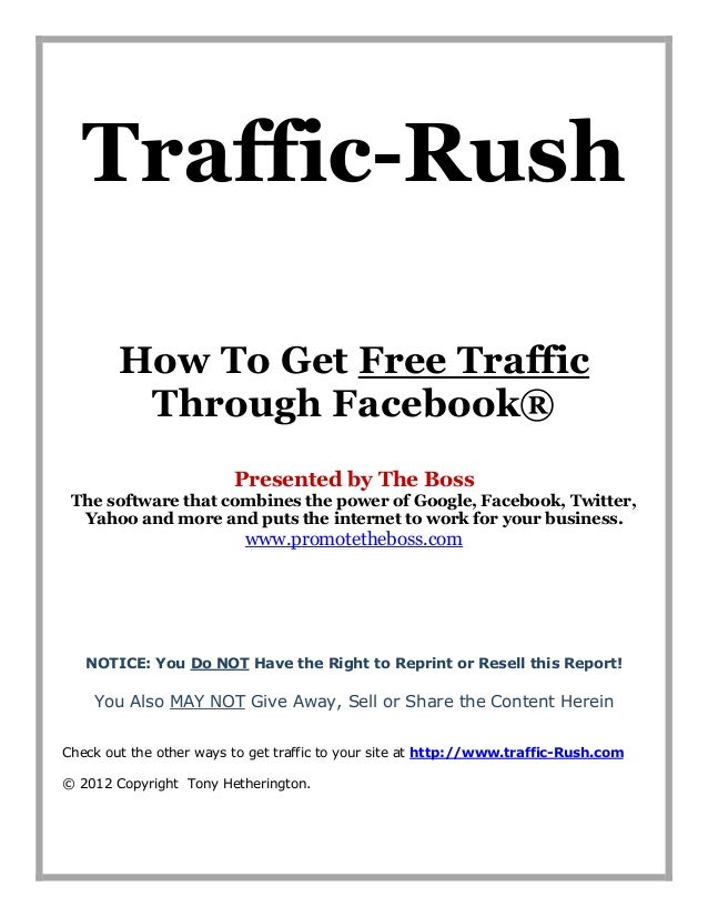 Traffic-Rush        How To Get Free Traffic         Through Facebook®                         Presented by The Boss The so...