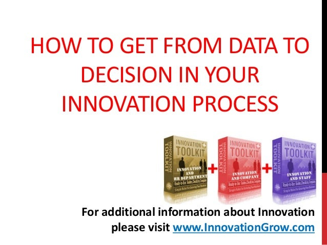 HOW TO GET FROM DATA TODECISION IN YOURINNOVATION PROCESSFor additional information about Innovationplease visit www.Innov...
