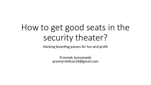 How to get good seats in the security theater? Hacking boarding passes for fun and profit Przemek Jaroszewski przemj+defco...