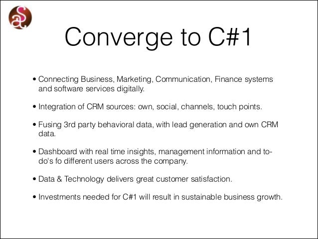 Converge to C#1 • Connecting Business, Marketing, Communication, Finance systems and software services digitally. • Integr...