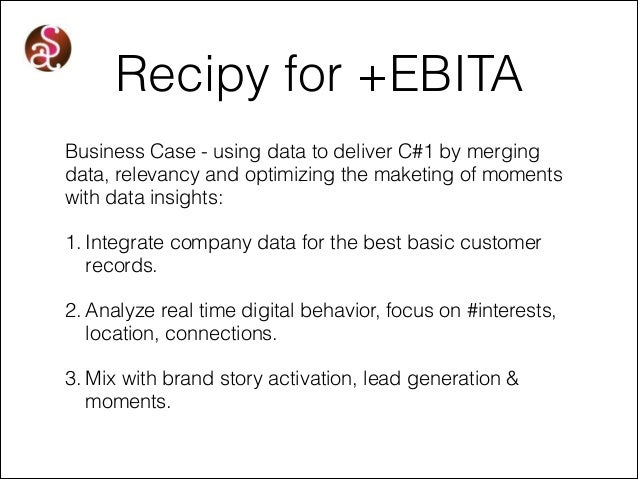 Recipy for +EBITA Business Case - using data to deliver C#1 by merging data, relevancy and optimizing the maketing of mome...