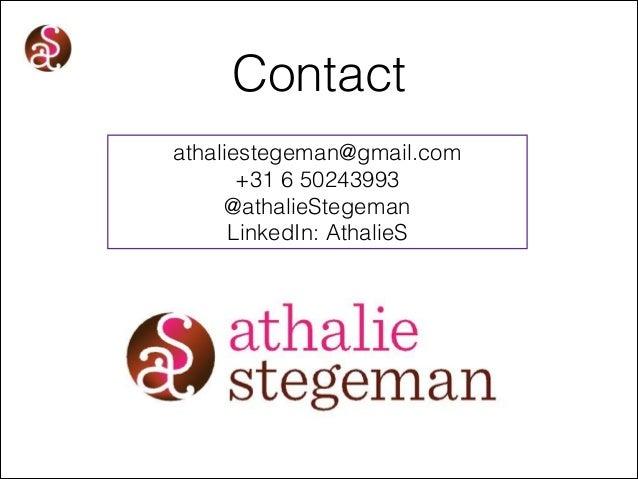 Contact athaliestegeman@gmail.com +31 6 50243993 @athalieStegeman LinkedIn: AthalieS